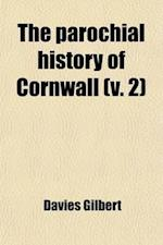 The Parochial History of Cornwall (Volume 2); Founded on the Manuscript Histories of Mr. Hals and Mr. Tonkin with Additions and Various Appendices af Davies Gilbert
