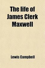 The Life of James Clerk Maxwell; With Selections from His Correspondence and Occasional Writings af Lewis Campbell