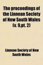 The Proceedings of the Linnean Society of New South Wales (Volume 9, PT. 2) af Linnean Society of New South Wales