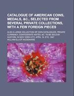 Catalogue of American Coins, Medals, &C., Selected from Several Private Collections, with a Few Foreign Pieces; Also a Large Collection of Coin Catalo af William Elliot Woodward