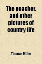 The Poacher, and Other Pictures of Country Life af Thomas Miller
