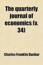 The Quarterly Journal of Economics (Volume 34) af Charles Franklin Dunbar, Harvard University