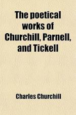 The Poetical Works of Churchill, Parnell, and Tickell (Volume 1); With a Life of Each af Charles Churchill