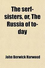The Serf-Sisters; Or, the Russia of To-Day af John Berwick Harwood