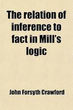 The Relation of Inference to Fact in Mill's Logic Volume 1-5 af John Forsyth Crawford