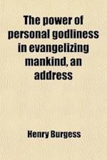 The Power of Personal Godliness in Evangelizing Mankind, an Address af Henry Burgess