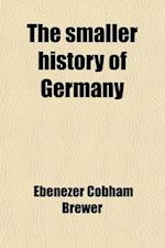 The Smaller History of Germany af Ebenezer Cobham Brewer