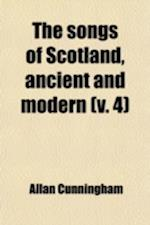 The Songs of Scotland, Ancient and Modern; With an Introd. and Notes, Historical and Critical, and Characters of the Lyric Poets Volume 4 af Allan Cunningham