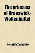 The Princess of Brunswick-Wolfenbuttel Volume 2591; And Other Tales af Heinrich Zschokke
