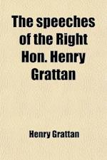 The Speeches of the Right Hon. Henry Grattan; To Which Is Added His Letter on the Union. with a Commentary on His Career and Character af Henry Grattan