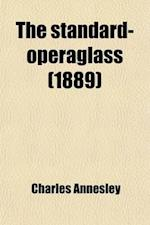 The Standard-Operaglass; Containing the Detailed Plots of Ninety Celebrated Operas, with Critical Remarks, Dates &C. &C af Charles Annesley
