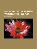 The Story of the Pilgrim Fathers, 1606-1623 A. D. af Edward Arber