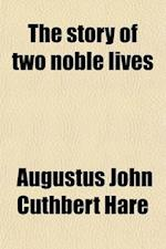 The Story of Two Noble Lives (Volume 1); Being Memorials of Charlotte, Countess Canning, and Louisa, Marchioness of Waterford af Augustus John Cuthbert Hare