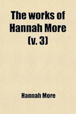 The Works of Hannah More (Volume 3) af Hannah More