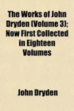 The Works of John Dryden (Volume 3); Now First Collected in Eighteen Volumes