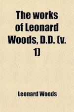 The Works of Leonard Woods (Volume 1) af Leonard Woods