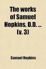 The Works of Samuel Hopkins (Volume 3) af Samuel Hopkins