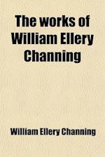 The Works of William Ellery Channing (Volume 6) af William Ellery Channing