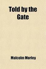 Told by the Gate; And Other One-Act Plays af Malcolm Morley