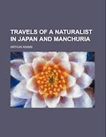 Travels of a Naturalist in Japan and Manchuria af Arthur Adams