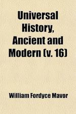 Universal History, Ancient and Modern (Volume 16); From the Earliest Records of Time, to the General Peace of 1801 af William Fordyce Mavor