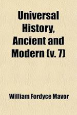 Universal History, Ancient and Modern (Volume 7); From the Earliest Records of Time, to the General Peace of 1801 af William Fordyce Mavor