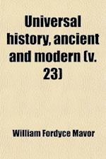 Universal History, Ancient and Modern (Volume 23); From the Earliest Records of Time, to the General Peace of 1801 af William Fordyce Mavor