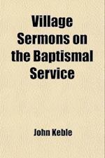 Village Sermons on the Baptismal Service af John Keble