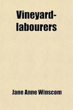 Vineyard Labourers; A Tale for Those Who Long to Be Useful af Jane Anne Winscom