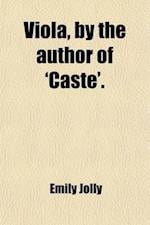 Viola, by the Author of 'Caste'. af Emily Jolly