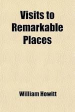 Visits to Remarkable Places (Volume 1); Old Halls, Battle Fields, and Scenes Illustrative of Striking Passages in English History and Poetry af William Howitt