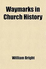 Waymarks in Church History af William Bright