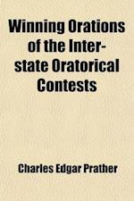 Winning Orations of the Inter-State Oratorical Contests (Volume 1) af Inter-State Oratorical Association, Charles Edgar Prather