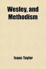 Wesley, and Methodism af Isaac Taylor