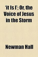'It Is I'; Or, the Voice of Jesus in the Storm af Newman Hall