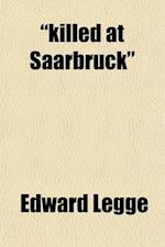 Killed at Saarbruck; An Englishman's Adventures During the War. [Between France and Prussia in 1870.] af Edward Legge