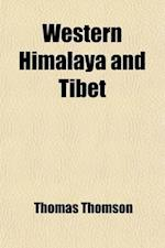 Western Himalaya and Tibet; A Narrative of a Journey Through the Mountains of Northern India, During the Years 1847-8 af Thomas Thomson