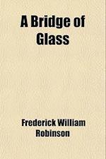 A Bridge of Glass Volume 2 af Frederick William Robinson