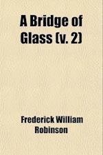 A Bridge of Glass (Volume 2) af Frederick William Robinson