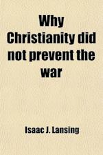 Why Christianity Did Not Prevent the War af Isaac J. Lansing