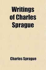 Writings of Charles Sprague; Now First Collected af Charles Sprague