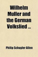 Wilhelm Muller and the German Volkslied af Philip Schuyler Allen