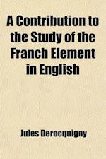 A Contribution to the Study of the Franch Element in English af Jules Derocquigny