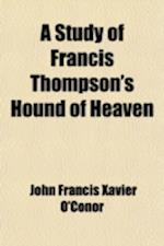 A Study of Francis Thompson's Hound of Heaven af John Francis Xavier O'Conor