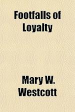 Footfalls of Loyalty af Mary W. Westcott