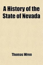 A History of the State of Nevada; Its Resources and People af Thomas Wren, Lewis Publishing Company