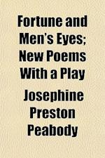 Fortune and Men's Eyes; New Poems with a Play af Josephine Preston Peabody