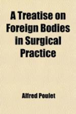 A Treatise on Foreign Bodies in Surgical Practice af Alfred Poulet