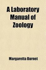 A Laboratory Manual of Zoology af Margaretta Burnet