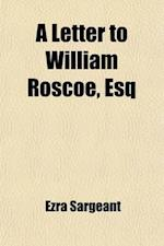 A   Letter to William Roscoe, Esq; Containing Strictures on His Late Publication Entitled Considerations on the Causes, Objects and Consequences of th af William Roscoe, Ezra Sargeant